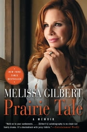 Prairie Tale - A Memoir ebook by Melissa Gilbert