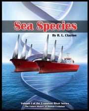 Sea Species - Volume 1 of The Evolution River Series ebook by R. L. Clayton