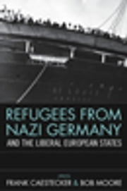 Refugees From Nazi Germany and the Liberal European States ebook by Frank Caestecker,Bob Moore