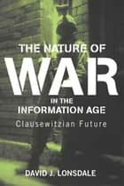 The Nature of War in the Information Age ebook by David J. Lonsdale