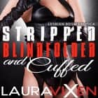 Stripped, Blindfolded and Cuffed - Lesbian BDSM Erotica audiobook by Laura Vixen