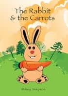 The Rabbit And The Carrots ebook by Mikey Simpson