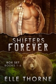 Shifters Forever The Boxed Set Books 1 - 6 - Shifters Forever Worlds ebook by Elle Thorne