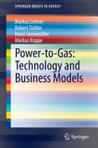 Power-to-Gas: Technology and Business Models ebook by Markus Lehner,Robert Tichler,Horst Steinmüller,Markus Koppe