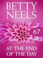 At The End Of The Day (Betty Neels Collection) ebook by Betty Neels