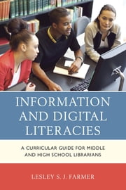 Information and Digital Literacies - A Curricular Guide for Middle and High School Librarians ebook by Lesley S.J. Farmer