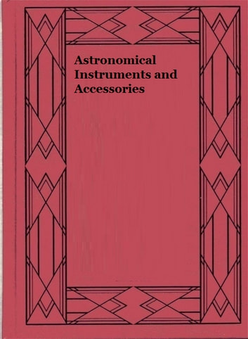 Astronomical Instruments and Accessories ebook by William Gaertner and Company