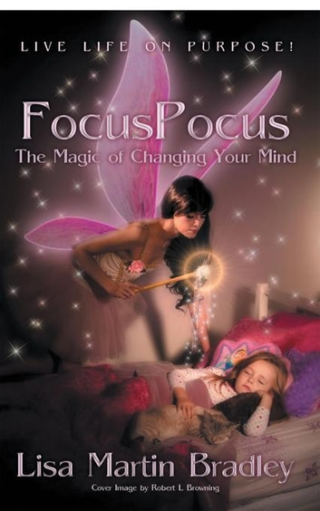Focuspocus - The Magic of Changing Your Mind ebook by Lisa Martin Bradley,Robert L. Browning