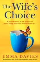 The Wife's Choice - An emotional and totally unputdownable family drama ebook by Emma Davies