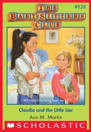 Claudia and the Little Liar (The Baby-Sitters Club #128) ebook by Ann M. Martin