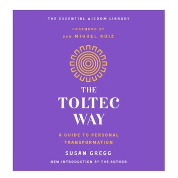 The Toltec Way - A Guide to Personal Transformation audiobook by Susan Gregg