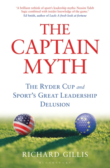 The Captain Myth - The Ryder Cup and Sport's Great Leadership Delusion ebook by Richard Gillis