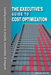 The Executive's Guide to Cost Optimization ebook by Smith, Nicole