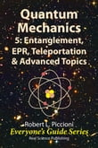 Quantum Mechanics 5: Engtanglement, EPR, Teleportation, & Advanced Topics
