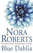 Blue Dahlia - Number 1 in series ebook by Nora Roberts