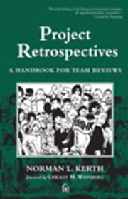 Project Retrospectives - A Handbook for Team Reviews ebook by Norman Kerth