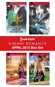 Harlequin Kimani Romance April 2015 Box Set - An Island Affair\Bet on My Heart\Mine Tonight\One to Love ebook by Monica Richardson,J.M. Jeffries,Lisa Marie Perry,Michelle Monkou
