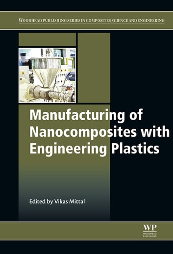 Manufacturing of Nanocomposites with Engineering Plastics ebook by