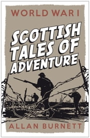 World War I - Scottish Tales of Adventure ebook by Allan Burnett
