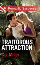 Traitorous Attraction (Mills & Boon Romantic Suspense) ebook by C.J. Miller