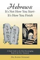 Hebrews: It's Not How You Start--It's How You Finish ebook by Dr. Kathy Stewart