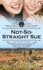 Not-So-Straight Sue ebook by Cheyenne Blue