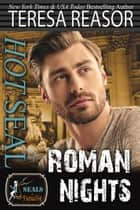 Hot SEAL, Roman Nights (SEALs in Paradise) ebook by Teresa J. Reasor