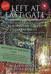 Left at East Gate - A First-Hand Account of the Rendlesham Forest UFO Incident, Its Cover-up, and Investigation ebook by Larry Warren,Peter Robbins