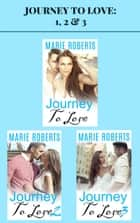 Journey to Love: 1, 2 & 3 ebook by Marie Roberts