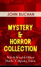 MYSTERY & HORROR COLLECTION – Witch Wood & Other Dark-'N'-Spooky Tales - The Wind in the Portico, The Green Wildebeest, No-Man's-Land, The Watcher by the Threshold, Space, Tendebaunt Manus and many more ebook by John Buchan