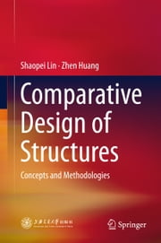 Comparative Design of Structures - Concepts and Methodologies ebook by Shaopei Lin,Zhen Huang