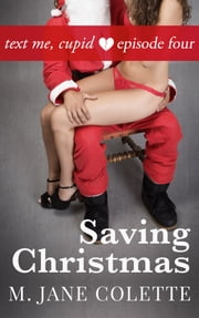 Saving Christmas - Text Me, Cupid, Episode 4 ebook by M. Jane Colette