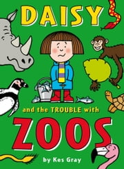 Daisy and the Trouble with Zoos ebook by Kes Gray,Nick Sharratt,Garry Parsons