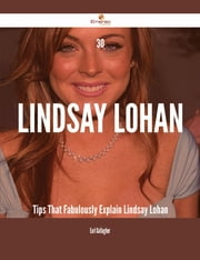 30 Lindsay Lohan Tips That Fabulously Explain Lindsay Lohan ebook by Earl Gallagher