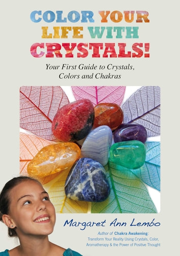 Color Your Life with Crystals - Your First Guide to Crystals, Colors and Chakras ebook by Margaret Ann Lembo