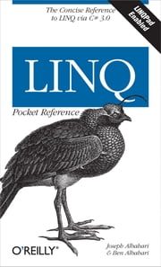 LINQ Pocket Reference - Learn and Implement LINQ for .NET Applications ebook by Joseph Albahari,Ben Albahari