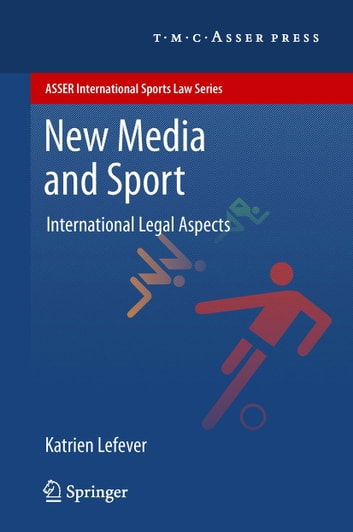 New Media and Sport - International Legal Aspects ebook by Katrien Lefever