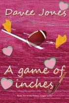 A Game of Inches ebook by Davee Jones