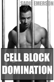 Cell Block Domination ebook by Sadie Emerson