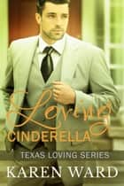 Loving Cinderella ebook by Karen Ward