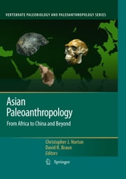 Asian Paleoanthropology - From Africa to China and Beyond ebook by Christopher J. Norton,David R. Braun
