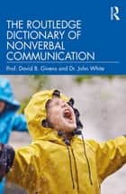 The Routledge Dictionary of Nonverbal Communication ebook by David B. Givens, John White