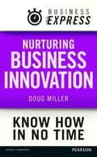 Business Express: Nurturing Business innovation - Build a culture of creative thinking ebook by Douglas Miller