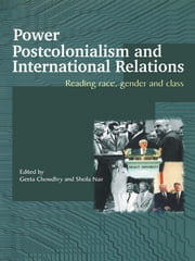 Power, Postcolonialism and International Relations - Reading Race, Gender and Class ebook by Chowdhry Geeta,Sheila Nair