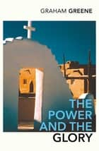 The Power And The Glory ebook by Graham Greene, John Updike