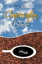 The Conversation of Hope - Poetry & Quotes Vol. I ebook by Krishna J. Guilbeau