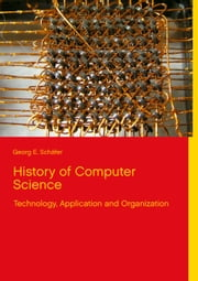 History of Computer Science - Technology, Application and Organization ebook by Georg E. Schäfer