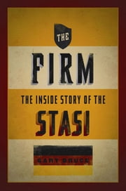The Firm : The Inside Story Of The Stasi ebook by Gary Bruce