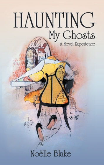 Haunting My Ghosts - A Novel Experience ebook by Noëlle Blake