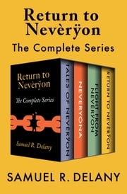 Return to Nevèrÿon - The Complete Series ebook by Samuel R. Delany
